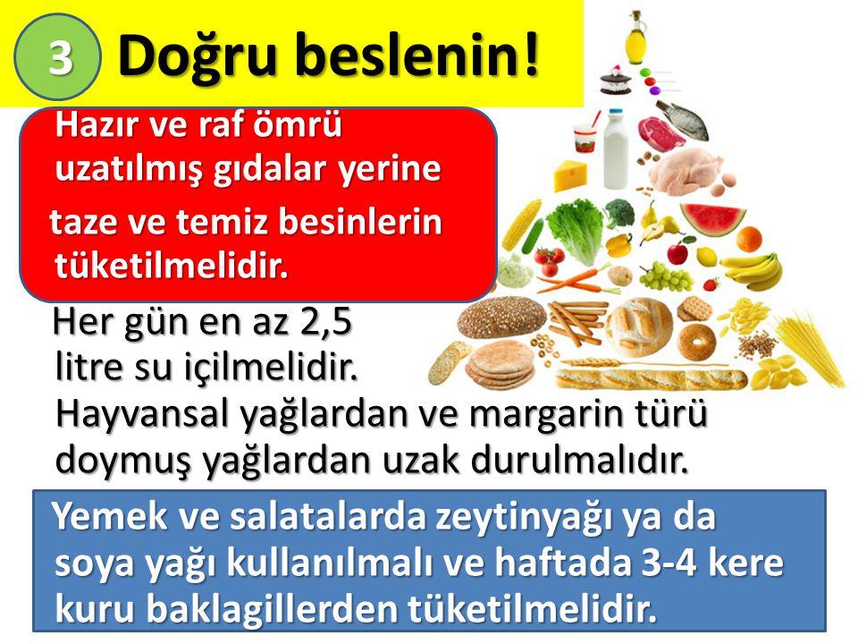 Doğru beslenin! 3. Hazır ve raf ömrü uzatılmış gıdalar yerine. taze ve temiz besinlerin tüketilmelidir.