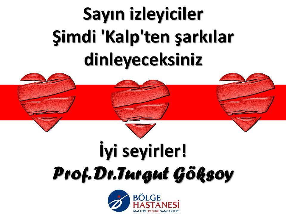 Sayın izleyiciler Şimdi Kalp ten şarkılar dinleyeceksiniz İyi seyirler! Prof. Dr. Turgut Göksoy