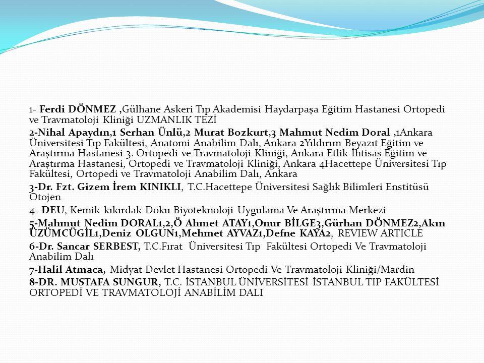 1- Ferdi DÖNMEZ ,Gülhane Askeri Tıp Akademisi Haydarpaşa Eğitim Hastanesi Ortopedi ve Travmatoloji Kliniği UZMANLIK TEZİ 2-Nihal Apaydın,1 Serhan Ünlü,2 Murat Bozkurt,3 Mahmut Nedim Doral ,1Ankara Üniversitesi Tıp Fakültesi, Anatomi Anabilim Dalı, Ankara 2Yıldırım Beyazıt Eğitim ve Araştırma Hastanesi 3.