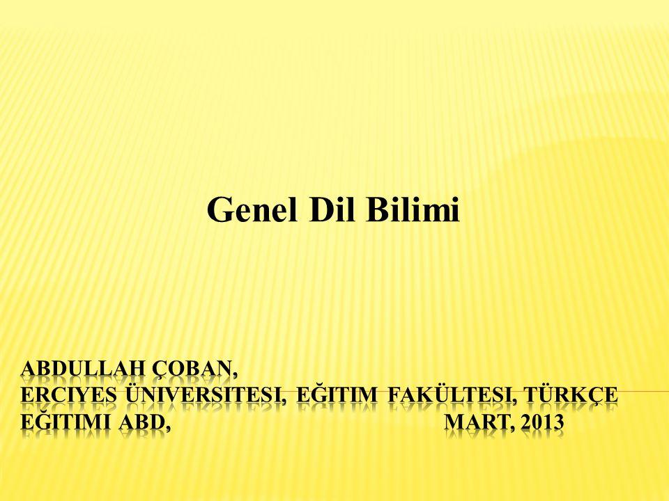 Genel Dil Bilimi ABDULLAH ÇOBAN, Erciyes Üniversitesi, EğItim Fakültesi, Türkçe Eğitimi ABD, Mart, 2013.
