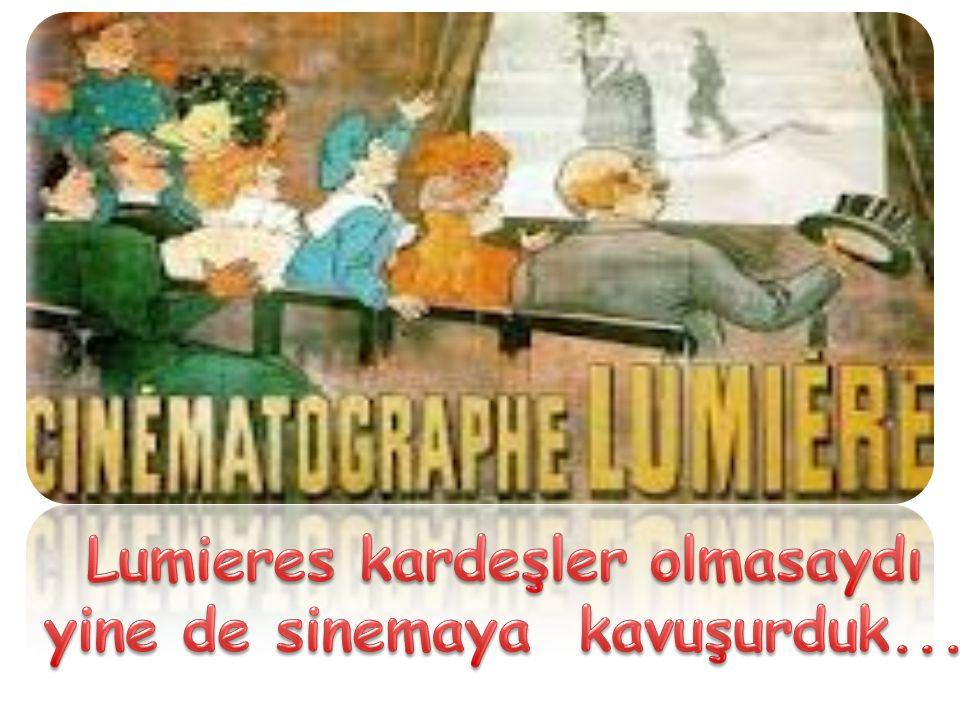 Lumieres kardeşler olmasaydı yine de sinemaya kavuşurduk...