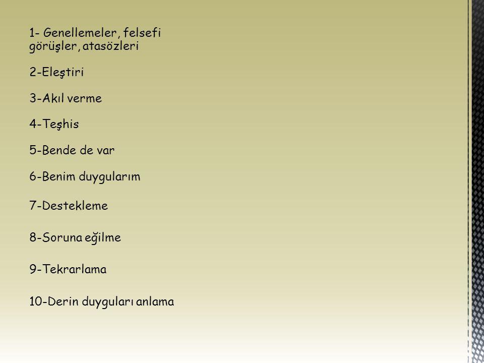 1- Genellemeler, felsefi görüşler, atasözleri 2-Eleştiri 3-Akıl verme 4-Teşhis 5-Bende de var 6-Benim duygularım
