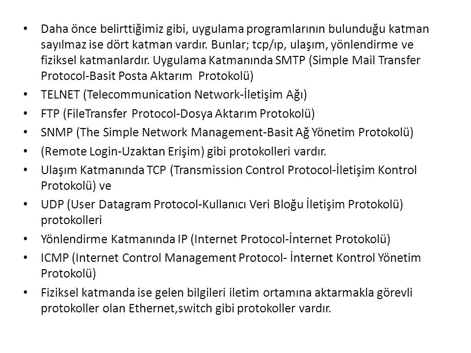 Daha önce belirttiğimiz gibi, uygulama programlarının bulunduğu katman sayılmaz ise dört katman vardır. Bunlar; tcp/ıp, ulaşım, yönlendirme ve fiziksel katmanlardır. Uygulama Katmanında SMTP (Simple Mail Transfer Protocol-Basit Posta Aktarım Protokolü)