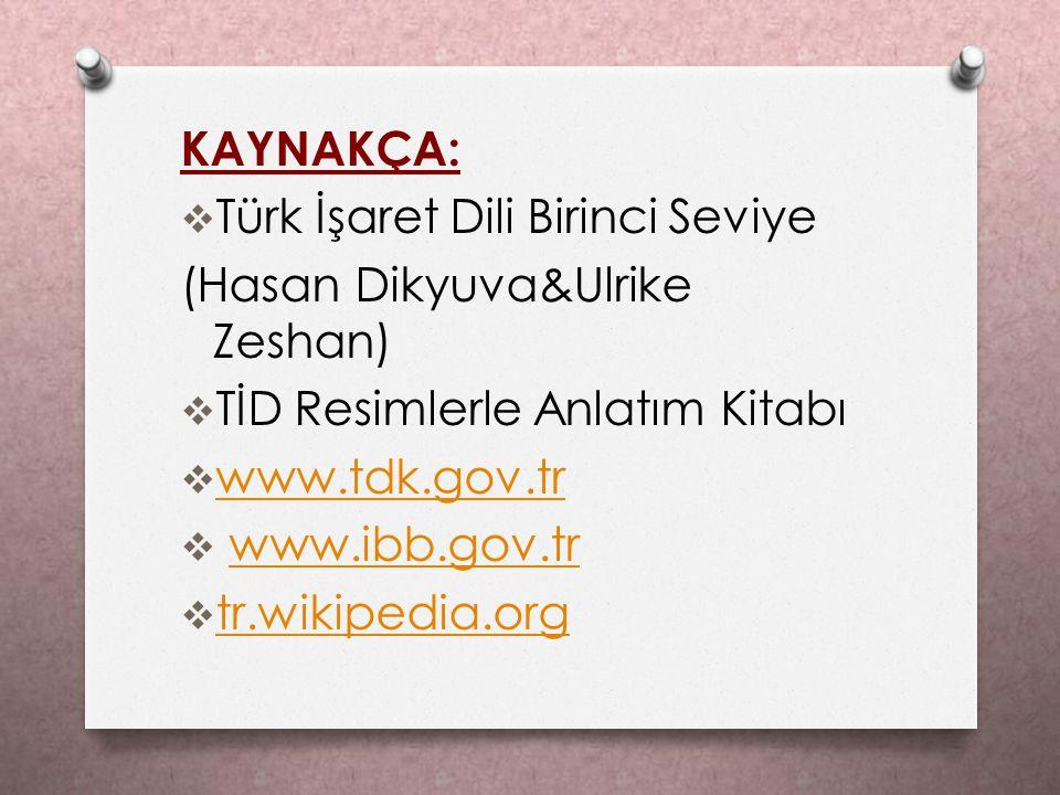 KAYNAKÇA: Türk İşaret Dili Birinci Seviye. (Hasan Dikyuva&Ulrike Zeshan) TİD Resimlerle Anlatım Kitabı.