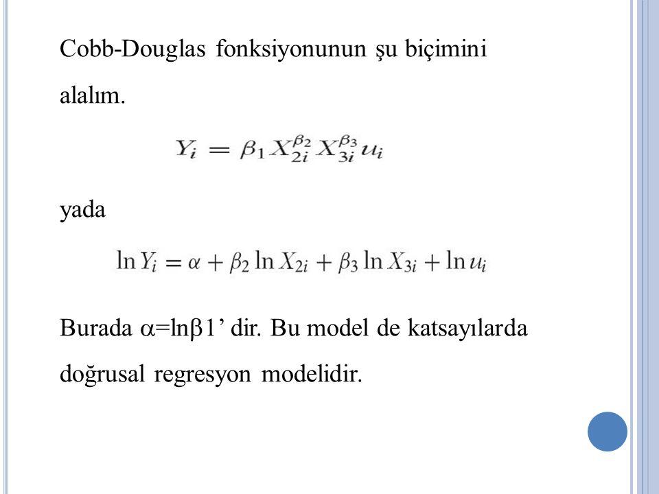 Cobb-Douglas fonksiyonunun şu biçimini alalım. yada Burada =ln1' dir