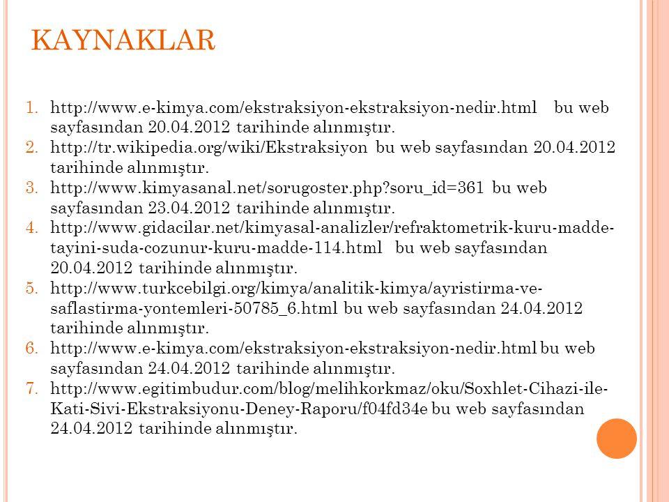 KAYNAKLAR http://www.e-kimya.com/ekstraksiyon-ekstraksiyon-nedir.html bu web sayfasından 20.04.2012 tarihinde alınmıştır.