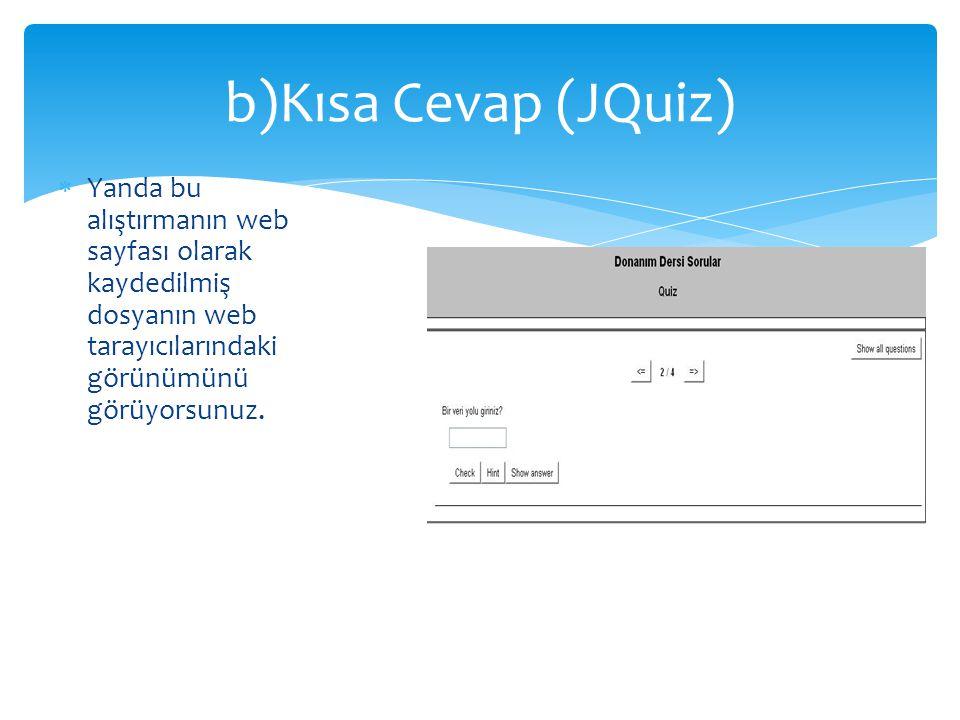 b)Kısa Cevap (JQuiz) Yanda bu alıştırmanın web sayfası olarak kaydedilmiş dosyanın web tarayıcılarındaki görünümünü görüyorsunuz.