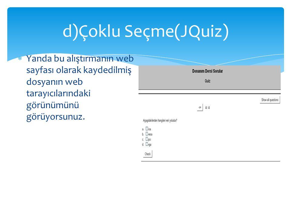 d)Çoklu Seçme(JQuiz) Yanda bu alıştırmanın web sayfası olarak kaydedilmiş dosyanın web tarayıcılarındaki görünümünü görüyorsunuz.