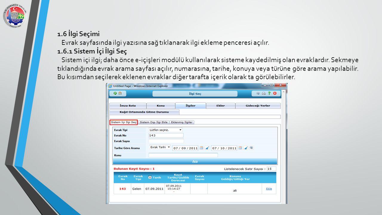 1.6 İlgi Seçimi Evrak sayfasında ilgi yazısına sağ tıklanarak ilgi ekleme penceresi açılır. 1.6.1 Sistem İçi İlgi Seç.