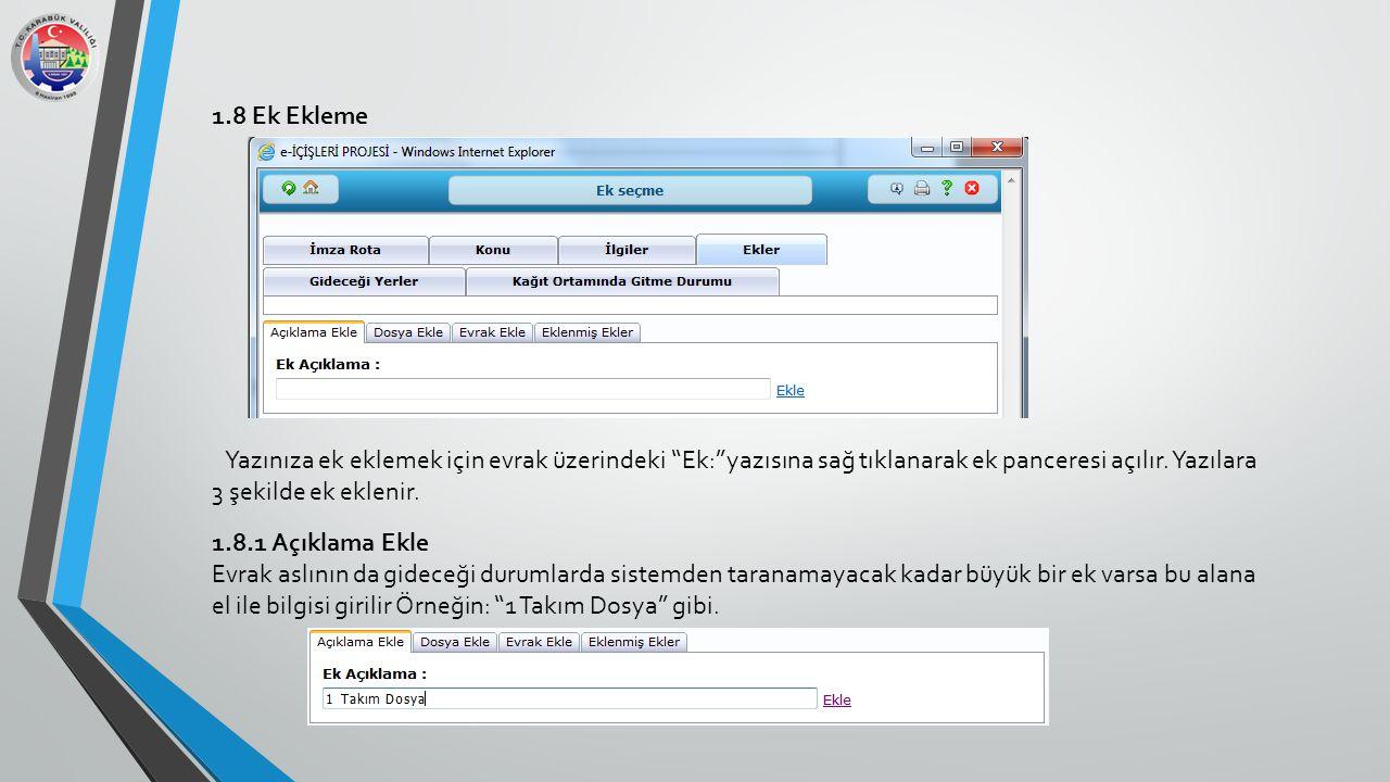 1.8 Ek Ekleme Yazınıza ek eklemek için evrak üzerindeki Ek: yazısına sağ tıklanarak ek panceresi açılır. Yazılara 3 şekilde ek eklenir.