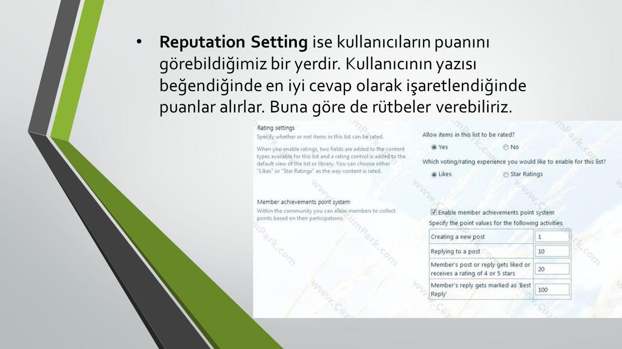 Reputation Setting ise kullanıcıların puanını görebildiğimiz bir yerdir.