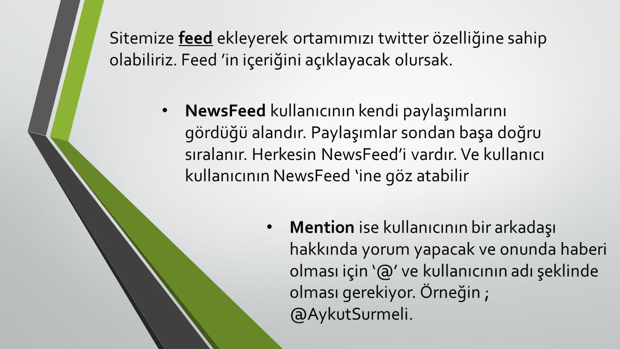 Sitemize feed ekleyerek ortamımızı twitter özelliğine sahip olabiliriz