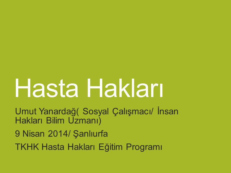 Hasta Hakları Umut Yanardağ( Sosyal Çalışmacı/ İnsan Hakları Bilim Uzmanı) 9 Nisan 2014/ Şanlıurfa.