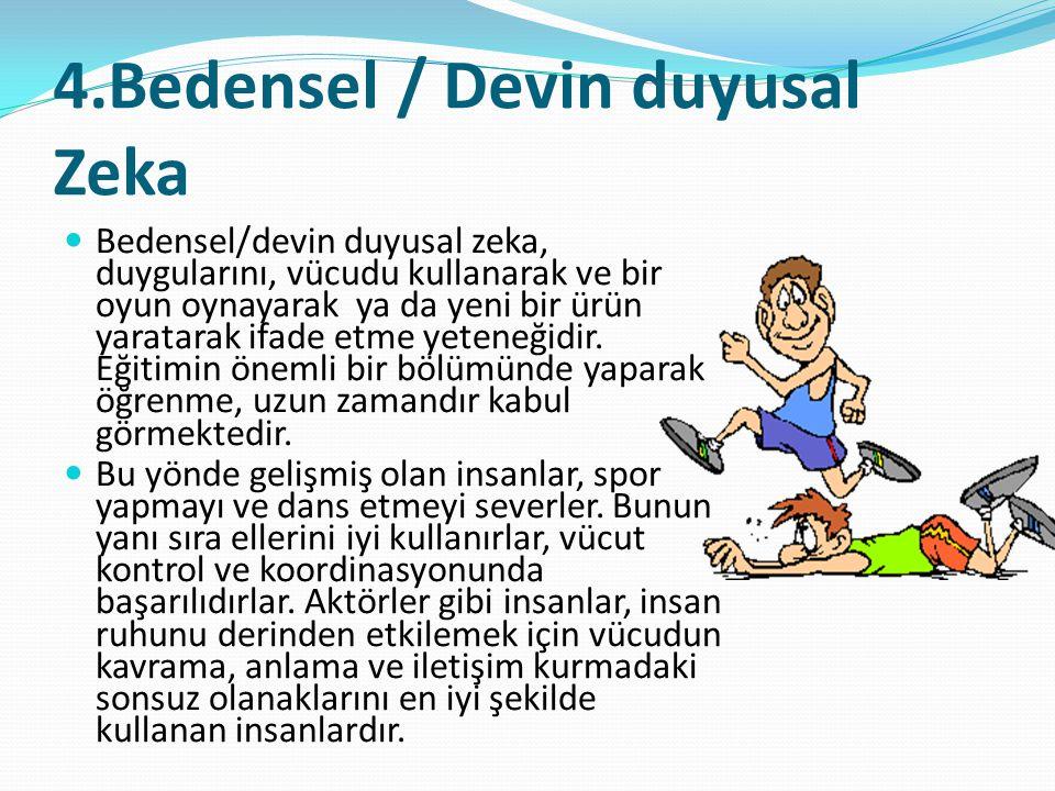 4.Bedensel / Devin duyusal Zeka