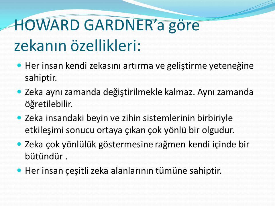 HOWARD GARDNER'a göre zekanın özellikleri: