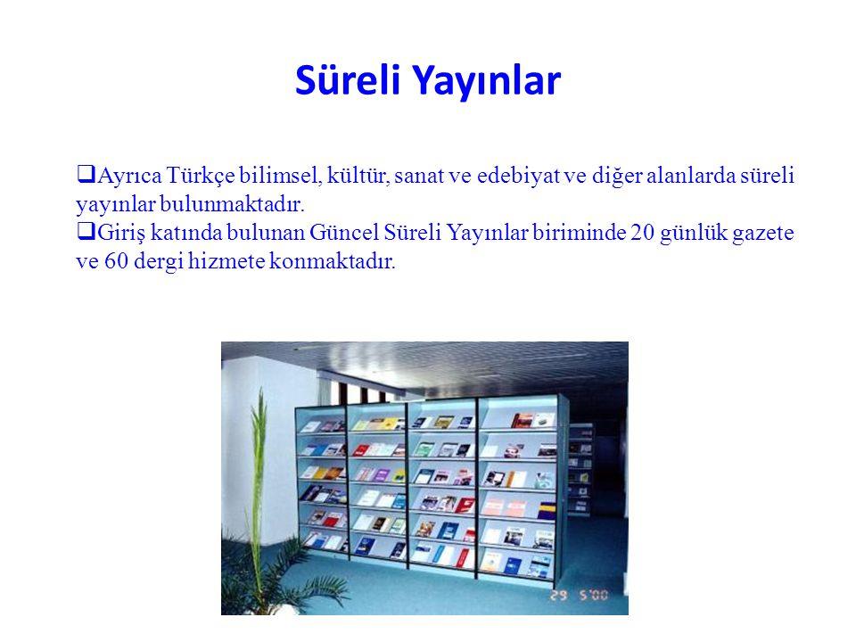 Süreli Yayınlar Ayrıca Türkçe bilimsel, kültür, sanat ve edebiyat ve diğer alanlarda süreli yayınlar bulunmaktadır.