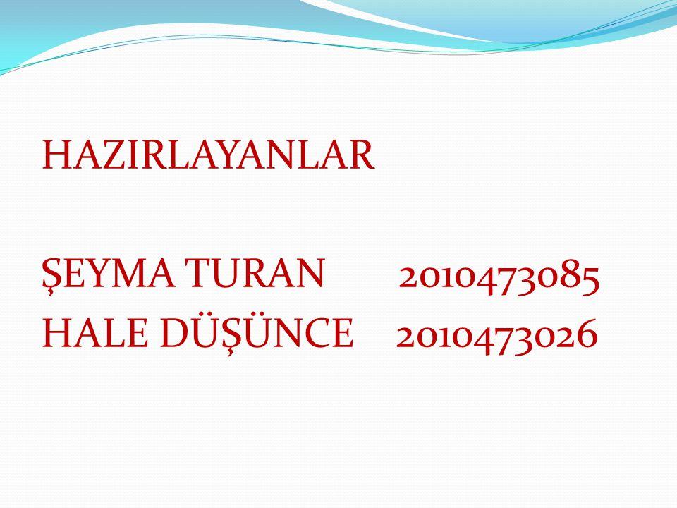 HAZIRLAYANLAR ŞEYMA TURAN 2010473085 HALE DÜŞÜNCE 2010473026