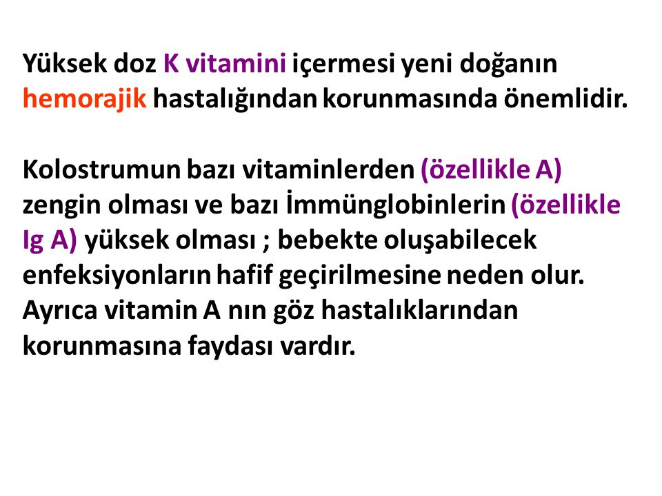 Yüksek doz K vitamini içermesi yeni doğanın hemorajik hastalığından korunmasında önemlidir.