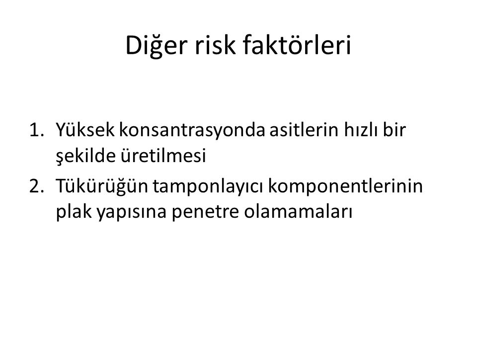 Diğer risk faktörleri Yüksek konsantrasyonda asitlerin hızlı bir şekilde üretilmesi.