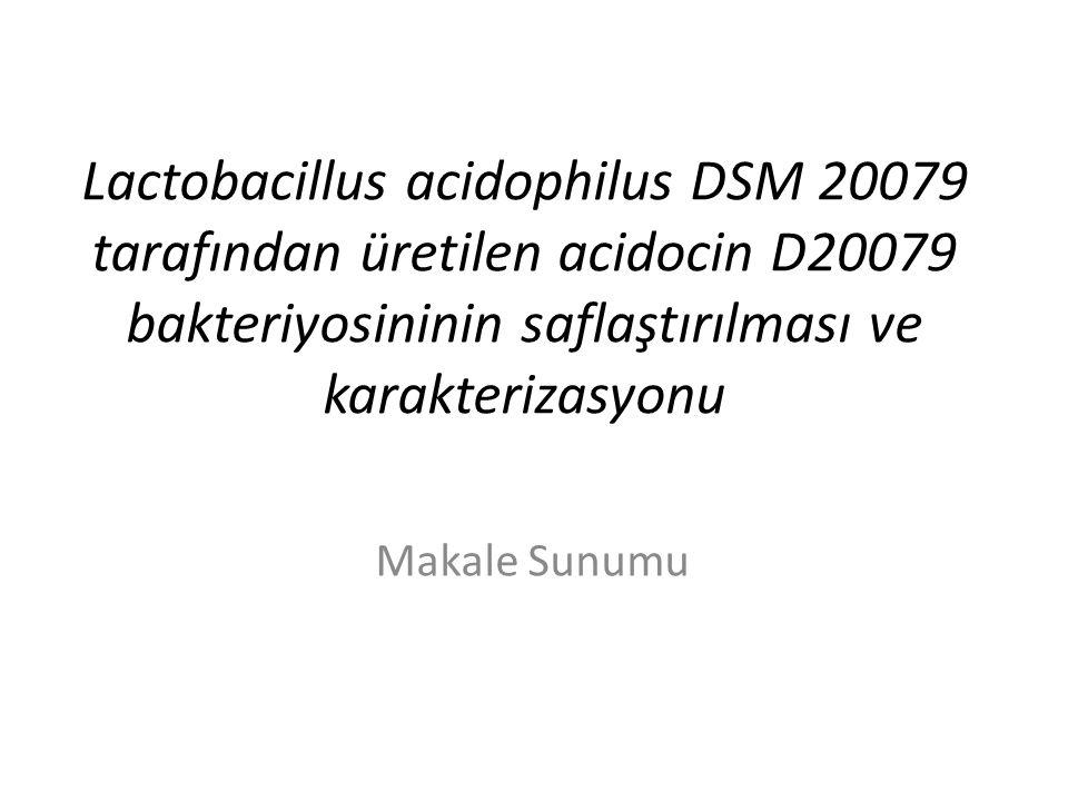 Lactobacillus acidophilus DSM 20079 tarafından üretilen acidocin D20079 bakteriyosininin saflaştırılması ve karakterizasyonu