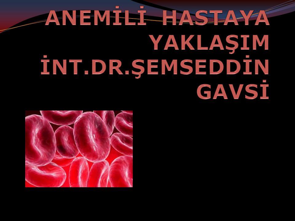 ANEMİLİ HASTAYA YAKLAŞIM İNT.DR.ŞEMSEDDİN GAVSİ