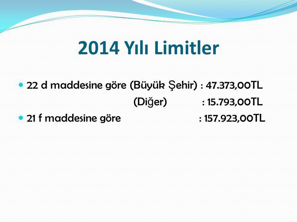 2014 Yılı Limitler 22 d maddesine göre (Büyük Şehir) : 47.373,00TL