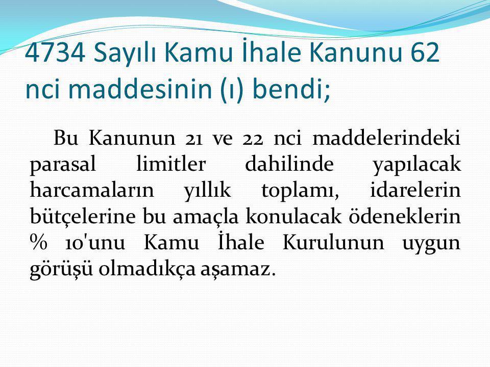 4734 Sayılı Kamu İhale Kanunu 62 nci maddesinin (ı) bendi;