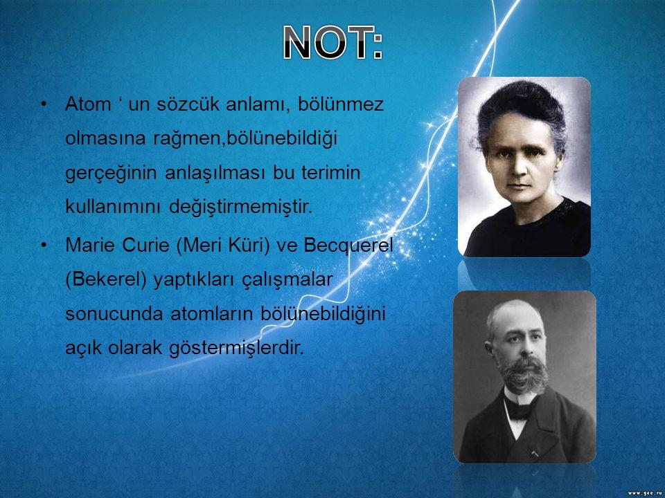 NOT: Atom ' un sözcük anlamı, bölünmez olmasına rağmen,bölünebildiği gerçeğinin anlaşılması bu terimin kullanımını değiştirmemiştir.