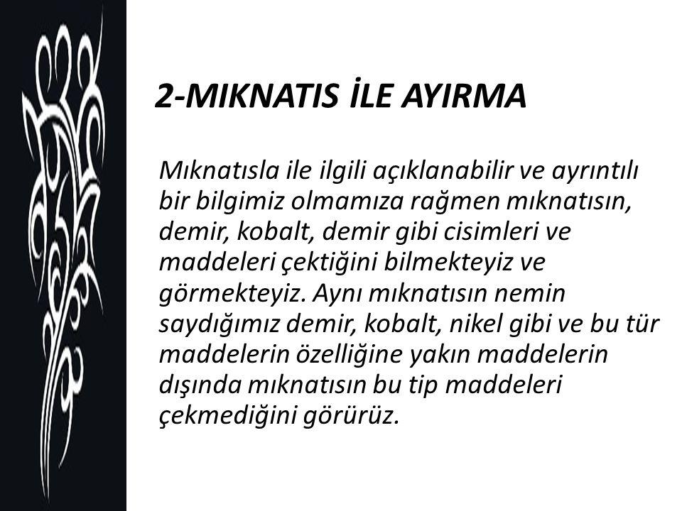 2-MIKNATIS İLE AYIRMA
