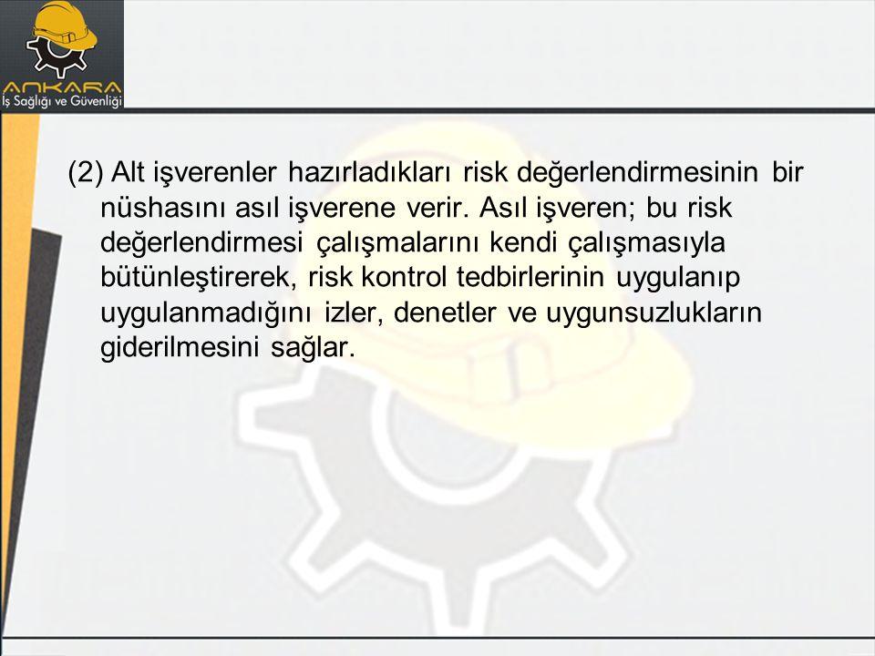 (2) Alt işverenler hazırladıkları risk değerlendirmesinin bir nüshasını asıl işverene verir.