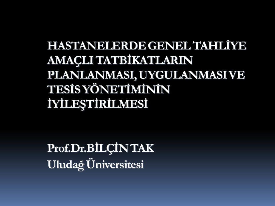 HASTANELERDE GENEL TAHLİYE AMAÇLI TATBİKATLARIN PLANLANMASI, UYGULANMASI VE TESİS YÖNETİMİNİN İYİLEŞTİRİLMESİ Prof.Dr.BİLÇİN TAK Uludağ Üniversitesi