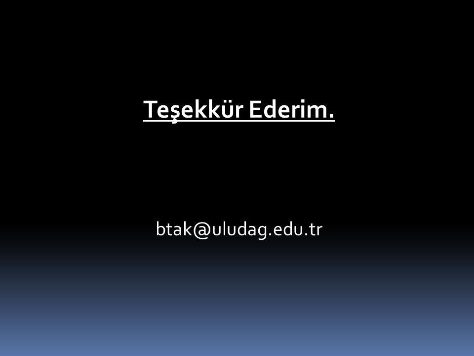 Teşekkür Ederim. btak@uludag.edu.tr