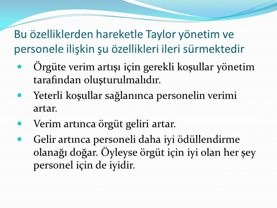 Bu özelliklerden hareketle Taylor yönetim ve personele ilişkin şu özellikleri ileri sürmektedir