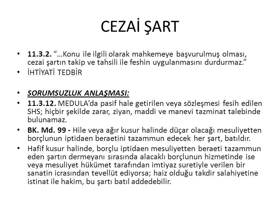 CEZAİ ŞART 11.3.2. …Konu ile ilgili olarak mahkemeye başvurulmuş olması, cezai şartın takip ve tahsili ile feshin uygulanmasını durdurmaz.
