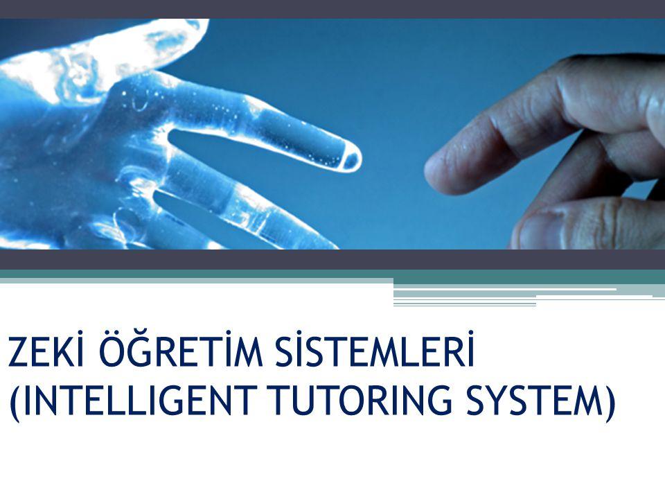 ZEKİ ÖĞRETİM SİSTEMLERİ (INTELLIGENT TUTORING SYSTEM)