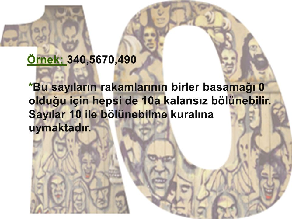 Örnek; 340,5670,490 *Bu sayıların rakamlarının birler basamağı 0 olduğu için hepsi de 10a kalansız bölünebilir.