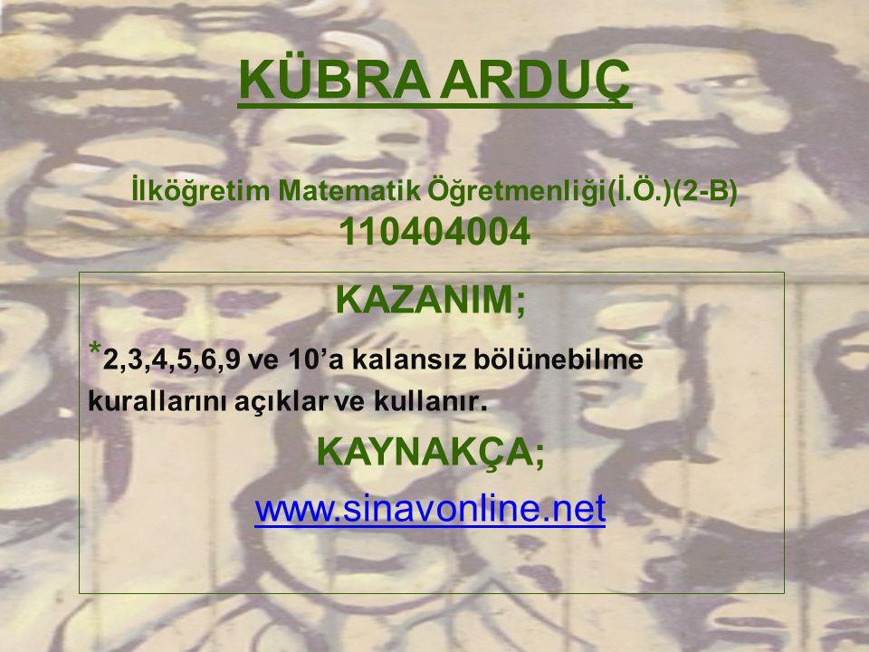 KÜBRA ARDUÇ İlköğretim Matematik Öğretmenliği(İ.Ö.)(2-B) 110404004