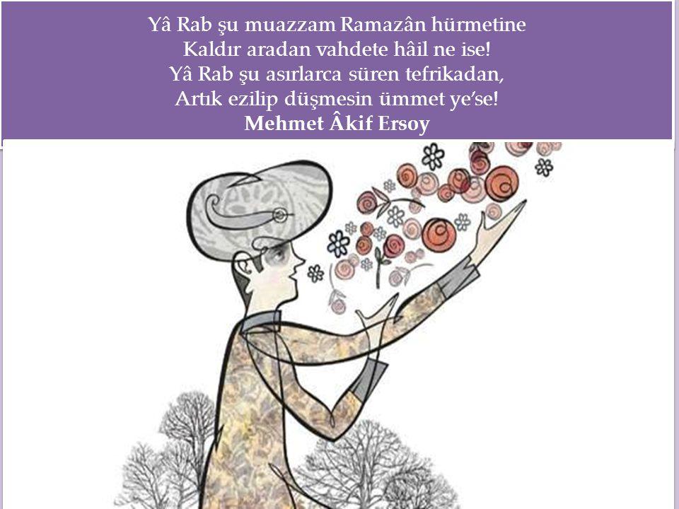 Yâ Rab şu muazzam Ramazân hürmetine Kaldır aradan vahdete hâil ne ise