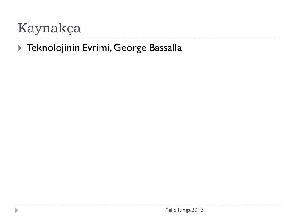 Kaynakça Teknolojinin Evrimi, George Bassalla Yeliz Tunga 2013
