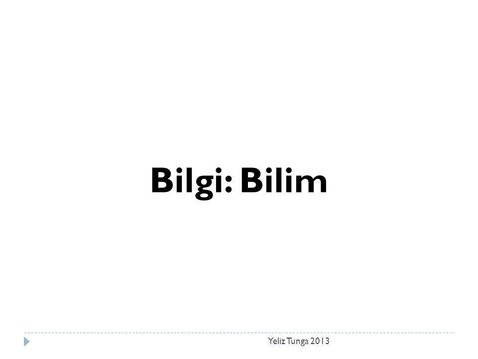 Bilgi: Bilim Yeliz Tunga 2013