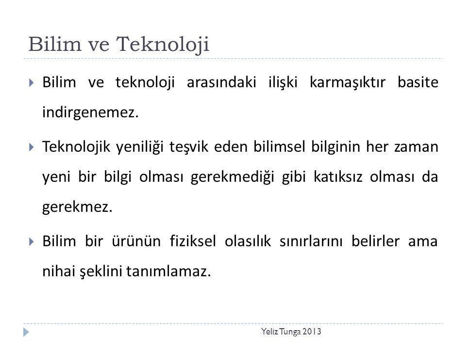 Bilim ve Teknoloji Bilim ve teknoloji arasındaki ilişki karmaşıktır basite indirgenemez.