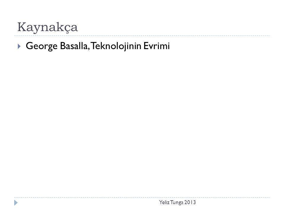 Kaynakça George Basalla, Teknolojinin Evrimi Yeliz Tunga 2013