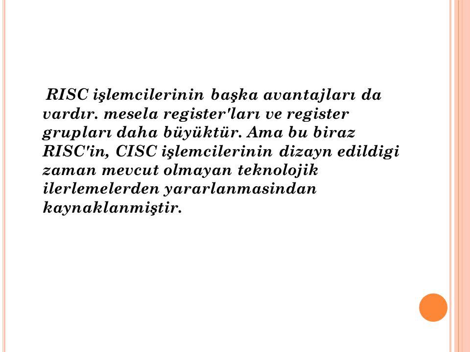 RISC işlemcilerinin başka avantajları da vardır
