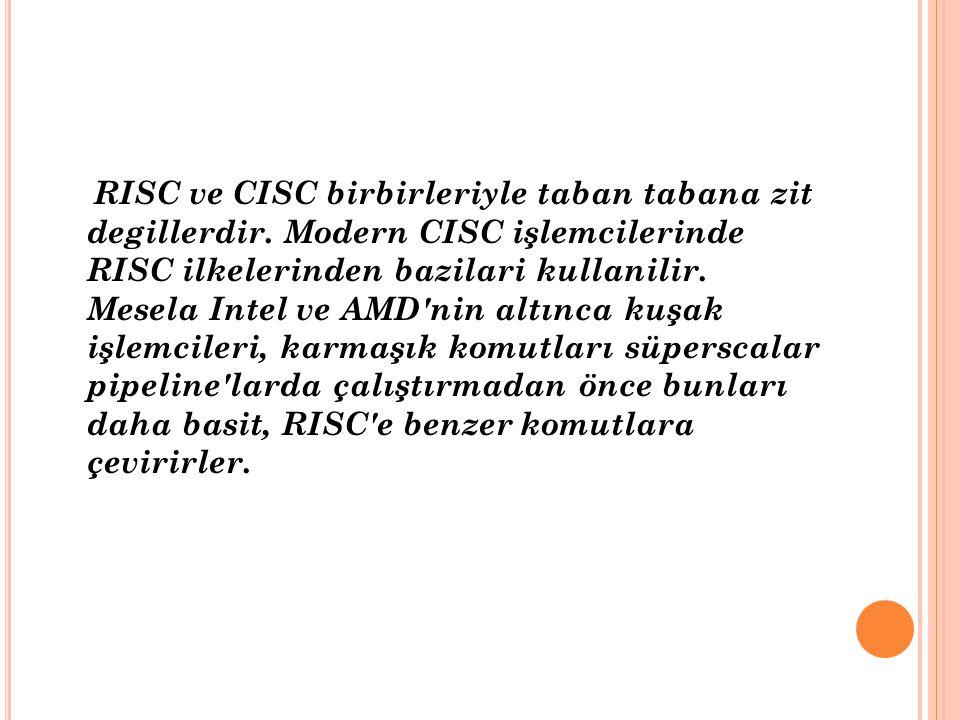 RISC ve CISC birbirleriyle taban tabana zit degillerdir