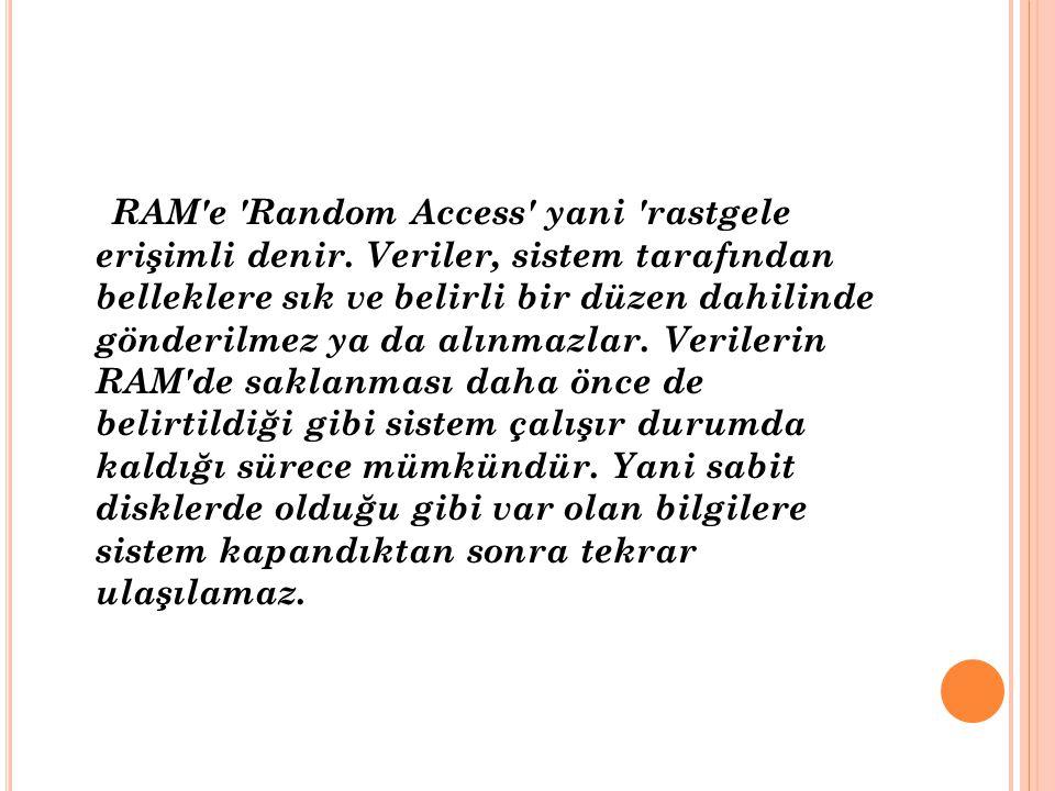 RAM e Random Access yani rastgele erişimli denir