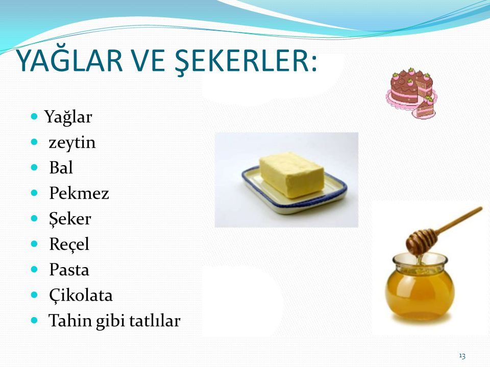 YAĞLAR VE ŞEKERLER: Yağlar zeytin Bal Pekmez Şeker Reçel Pasta