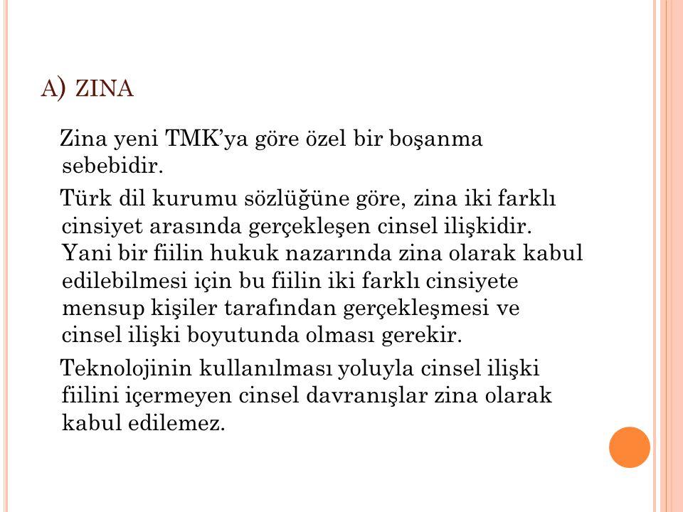 a) zina Zina yeni TMK'ya göre özel bir boşanma sebebidir.
