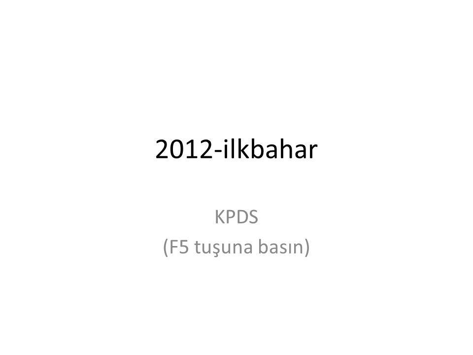 2012-ilkbahar KPDS (F5 tuşuna basın)