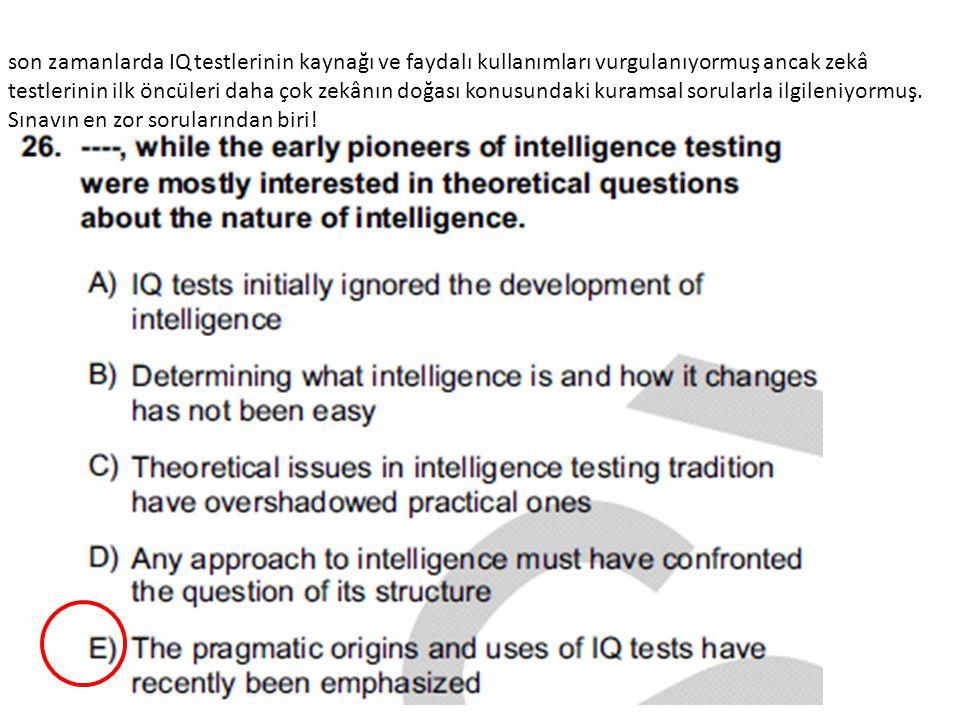 son zamanlarda IQ testlerinin kaynağı ve faydalı kullanımları vurgulanıyormuş ancak zekâ testlerinin ilk öncüleri daha çok zekânın doğası konusundaki kuramsal sorularla ilgileniyormuş.