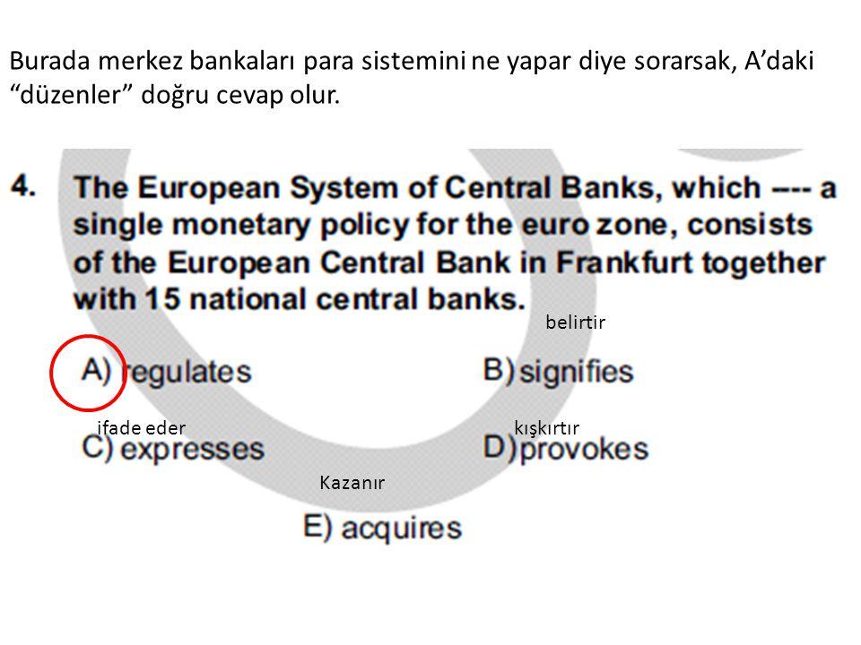 Burada merkez bankaları para sistemini ne yapar diye sorarsak, A'daki düzenler doğru cevap olur.